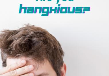 Feeling hangxious?